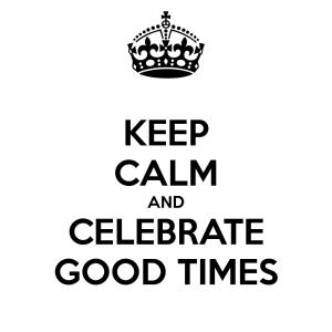 keep-calm-and-celebrate-good-times-21