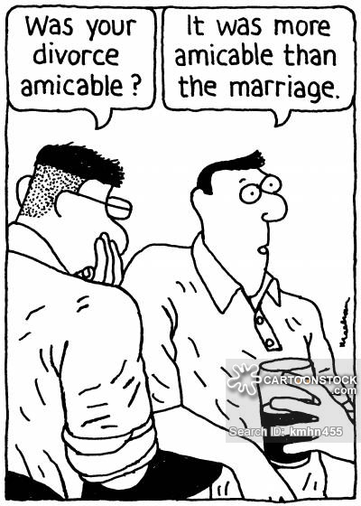 'Was your divorce amicable?'   'It was more amicable than the marriage.'